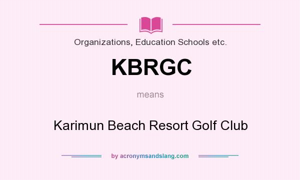 What does KBRGC mean? It stands for Karimun Beach Resort Golf Club