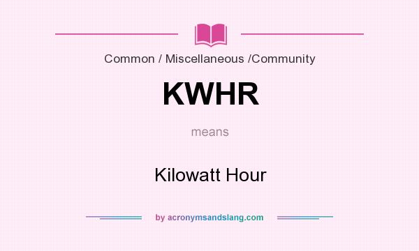 What does KWHR mean? It stands for Kilowatt Hour