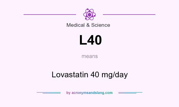 What does L40 mean? It stands for Lovastatin 40 mg/day