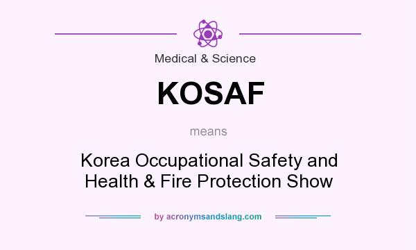 What does KOSAF mean? It stands for Korea Occupational Safety and Health & Fire Protection Show