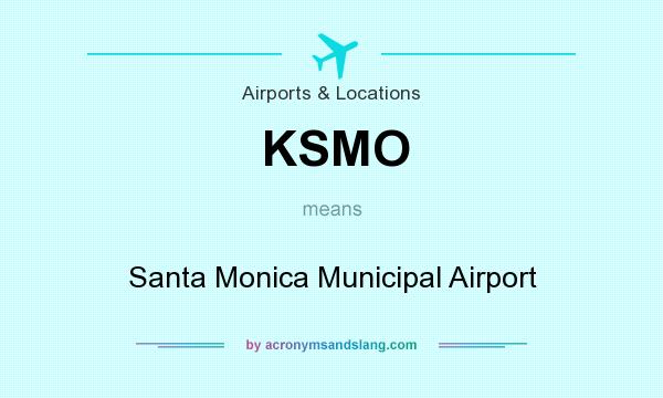 What does KSMO mean? It stands for Santa Monica Municipal Airport