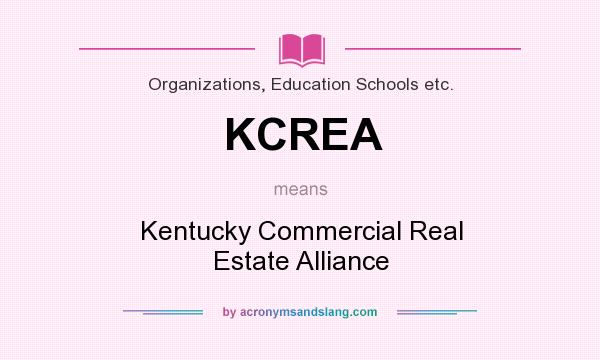 What does KCREA mean? It stands for Kentucky Commercial Real Estate Alliance