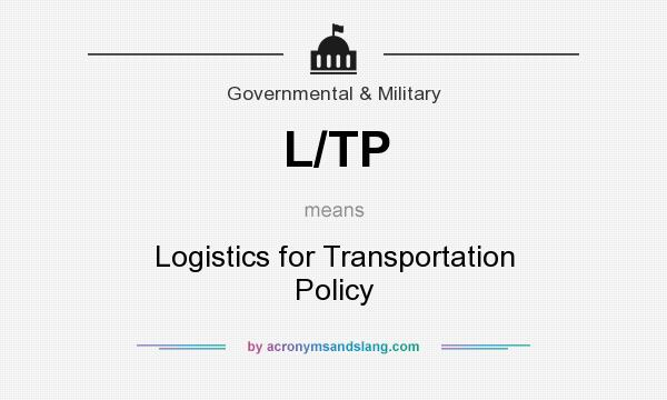 What does L/TP mean? It stands for Logistics for Transportation Policy