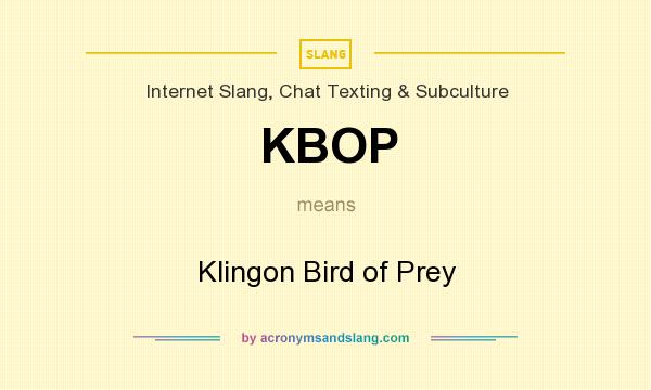 What does KBOP mean? It stands for Klingon Bird of Prey