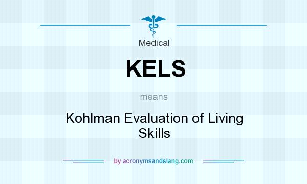 What does KELS mean? It stands for Kohlman Evaluation of Living Skills