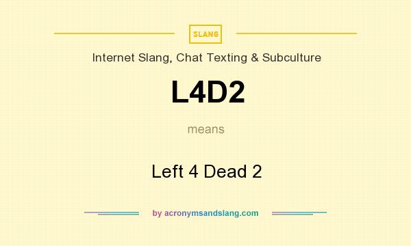 What does L4D2 mean? It stands for Left 4 Dead 2