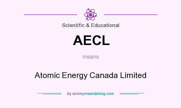 What does AECL mean? It stands for Atomic Energy Canada Limited