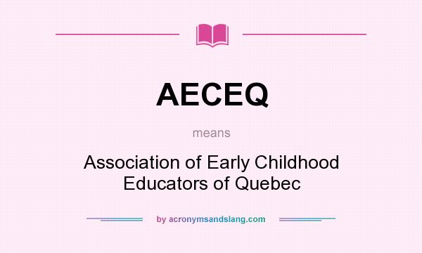 What does AECEQ mean? It stands for Association of Early Childhood Educators of Quebec