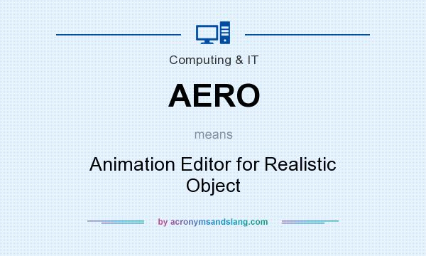 What does AERO mean? It stands for Animation Editor for Realistic Object