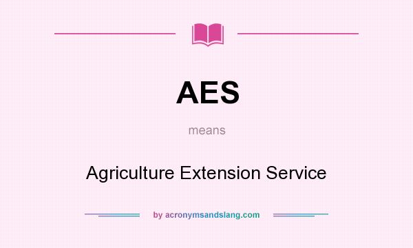 What does AES mean? It stands for Agriculture Extension Service