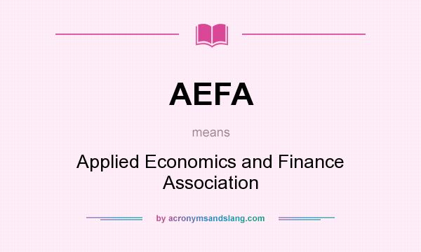 What does AEFA mean? It stands for Applied Economics and Finance Association