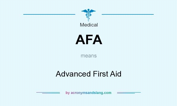 What does AFA mean? It stands for Advanced First Aid