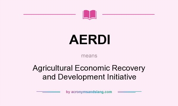 What does AERDI mean? It stands for Agricultural Economic Recovery and Development Initiative