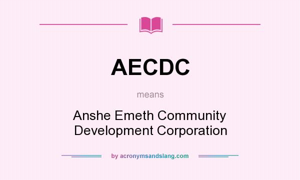 What does AECDC mean? It stands for Anshe Emeth Community Development Corporation