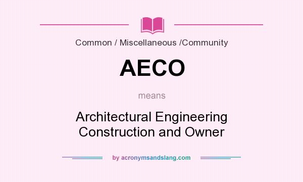 What does AECO mean? It stands for Architectural Engineering Construction and Owner