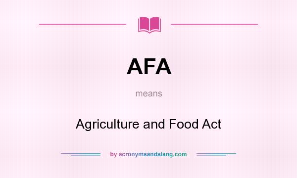What does AFA mean? It stands for Agriculture and Food Act