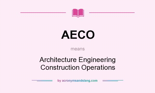What does AECO mean? It stands for Architecture Engineering Construction Operations