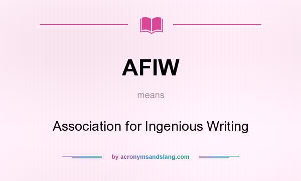What does AFIW mean? It stands for Association for Ingenious Writing