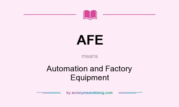 What does AFE mean? It stands for Automation and Factory Equipment