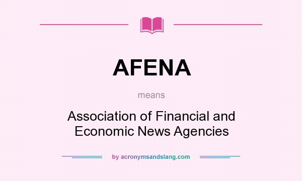 What does AFENA mean? It stands for Association of Financial and Economic News Agencies
