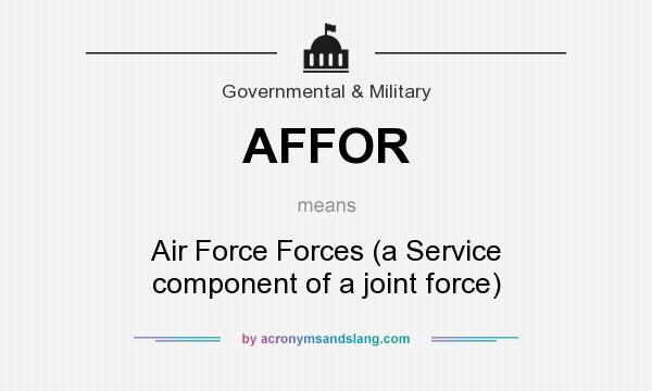 What does AFFOR mean? It stands for Air Force Forces (a Service component of a joint force)
