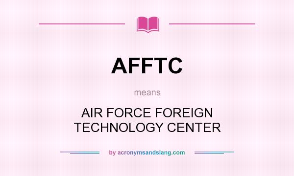 What does AFFTC mean? It stands for AIR FORCE FOREIGN TECHNOLOGY CENTER