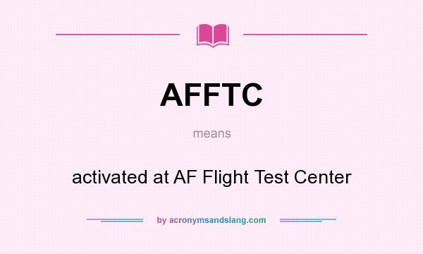 What does AFFTC mean? It stands for activated at AF Flight Test Center