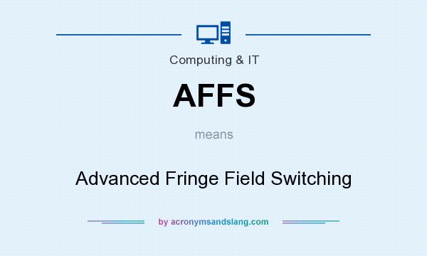 What does AFFS mean? It stands for Advanced Fringe Field Switching
