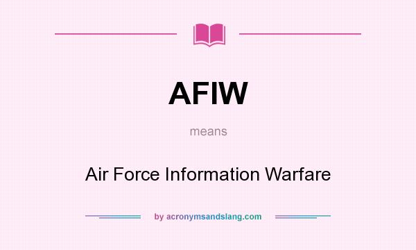 What does AFIW mean? It stands for Air Force Information Warfare