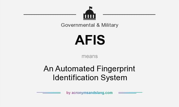 What does AFIS mean? It stands for An Automated Fingerprint Identification System