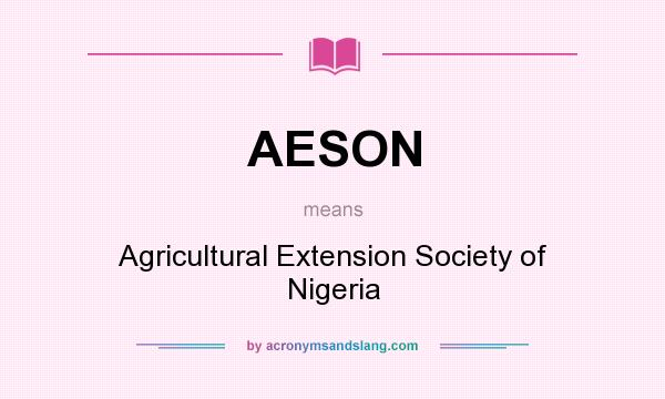 What does AESON mean? It stands for Agricultural Extension Society of Nigeria