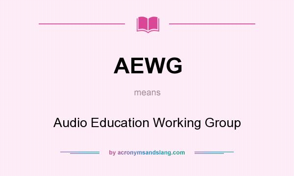 What does AEWG mean? It stands for Audio Education Working Group