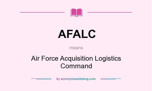 What does AFALC mean? It stands for Air Force Acquisition Logistics Command