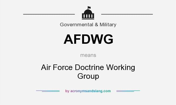 What does AFDWG mean? It stands for Air Force Doctrine Working Group