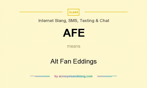 What does AFE mean? It stands for Alt Fan Eddings