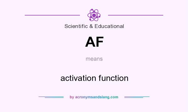 What does AF mean? It stands for activation function