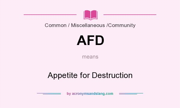What does AFD mean? It stands for Appetite for Destruction