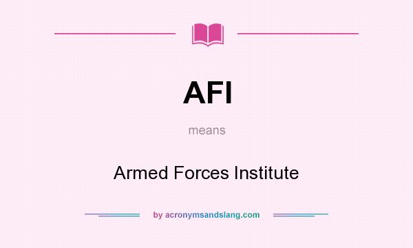 What does AFI mean? It stands for Armed Forces Institute