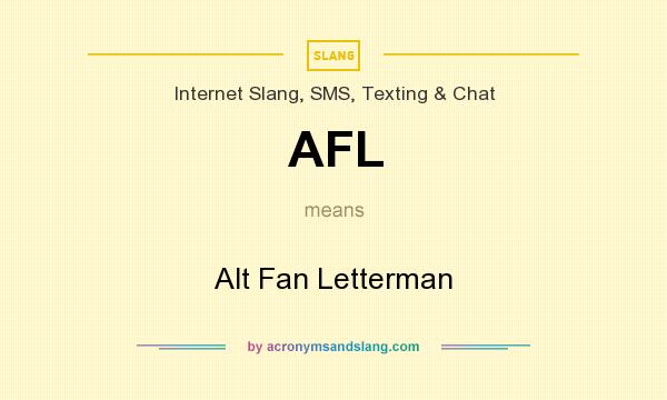 What does AFL mean? It stands for Alt Fan Letterman