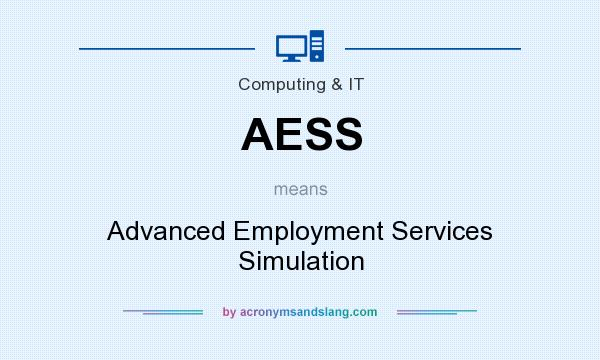 What does AESS mean? It stands for Advanced Employment Services Simulation