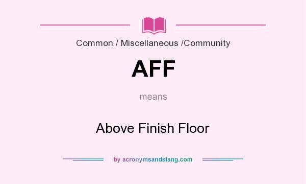 What does AFF mean? It stands for Above Finish Floor