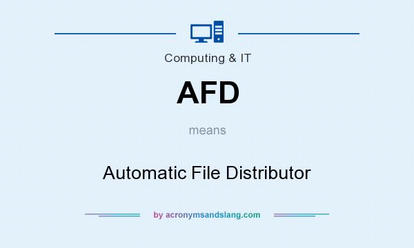 What does AFD mean? It stands for Automatic File Distributor