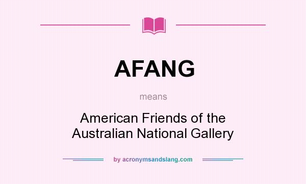 What does AFANG mean? It stands for American Friends of the Australian National Gallery