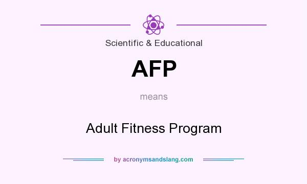What does AFP mean? It stands for Adult Fitness Program