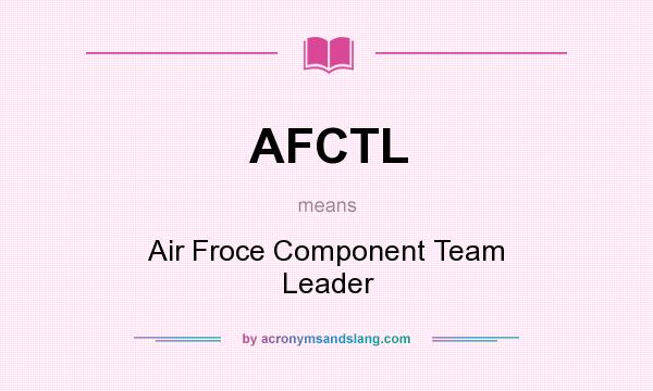 What does AFCTL mean? It stands for Air Froce Component Team Leader