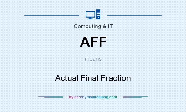 What does AFF mean? It stands for Actual Final Fraction