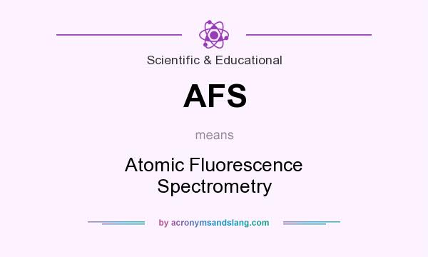 What does AFS mean? It stands for Atomic Fluorescence Spectrometry