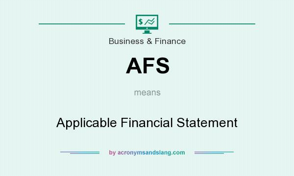 What does AFS mean? It stands for Applicable Financial Statement