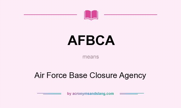What does AFBCA mean? It stands for Air Force Base Closure Agency