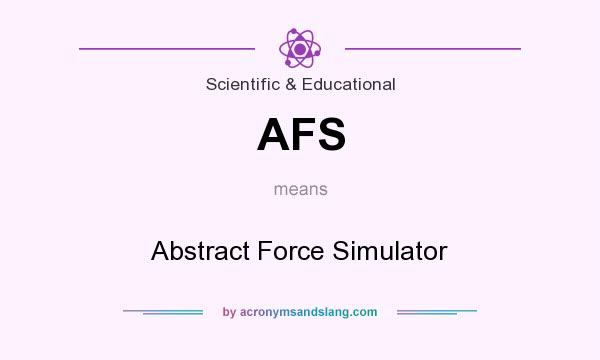 What does AFS mean? It stands for Abstract Force Simulator